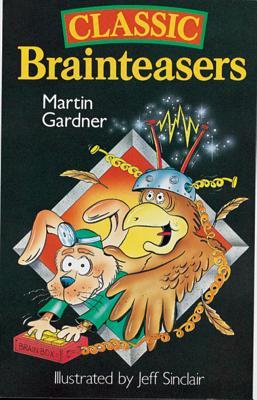 Classic Brainteasers By Gardner, Martin/ Sinclair, Jeff (ILT)